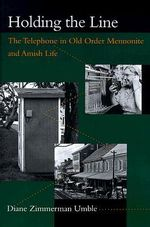 Holding the Line : The Telephone in Old Order Mennonite and Amish Life - Diane Zimmerman Umble