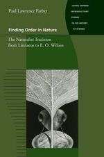 Finding Order in Nature : The Naturalist Tradition from Linnaeus to E.O.Wilson - Paul Lawrence Farber