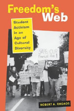Freedom's Web : Student Activism in an Age of Cultural Diversity - Robert A. Rhoads