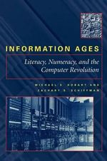 Information Ages : Literacy, Numeracy and the Computer Revolution - Michael E. Hobart
