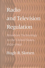 Radio and Television Regulation : Broadcast Technology in the United States, 1920-1960 - Hugh R. Slotten
