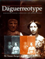 The Daguerreotype : Nineteenth-century Technology and Modern Science - M. Susan Barger