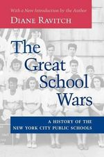 The Great School Wars : A History of the New York City Public Schools - Diane Ravitch