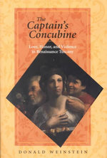 The Captain's Concubine : Love, Honor and Violence in Renaissance Tuscany - Donald Weinstein
