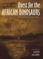 Quest for the African Dinosaurs : Ancient Roots of the Modern World - Louis Jacobs
