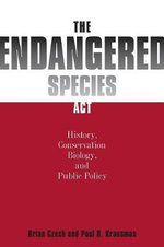 The Endangered Species Act : History, Conservation Biology and Public Policy - Brian Czech