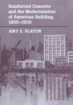 Reinforced Concrete and the Modernization of American Building, 1900-1930 - Amy E. Slaton