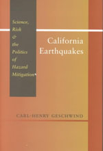 California Earthquakes : Science, Risk, and the Politics of Hazard Mitigation - Carl-Henry Geschwind