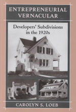 Entrepreneurial Vernacular : Developers' Subdivisions in the 1920s - Carolyn S. Loeb