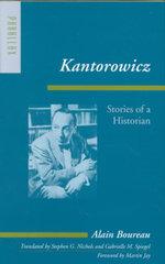 Kantorowicz : Stories of a Historian - Alain Boureau