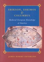 Erikson, Eskimos and Columbus : Medieval European Knowledge of America - James Robert Enterline