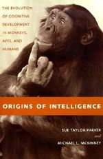 Origins of Intelligence : The Evolution of Cognitive Development in Monkeys, Apes and Humans - Sue Taylor Parker