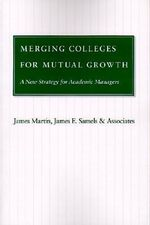 Merging Colleges for Mutual Growth : A New Strategy for Academic Managers - James Martin