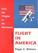 Flight in America : From the Wrights to the Astronauts - Roger E. Bilstein