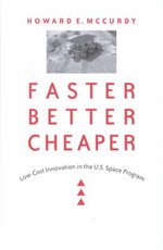 Faster, Better, Cheaper : Low-cost Innovation in the U.S.Space Program - Howard E. McCurdy