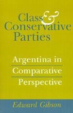 Class and Conservative Parties : Argentina in Comparative Perspective - Edward L. Gibson
