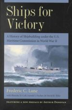Ships for Victory : A History of Shipbuilding under the Us Maritime Commission in World War II - Frederic Chapin Lane