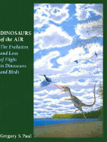 Dinosaurs of the Air : The Evolution and Loss of Flight in Dinosaurs and Birds - Gregory S. Paul