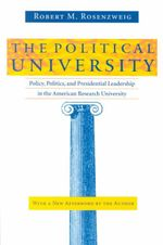 The Political University : Policy, Politics and Presidential Leadership in the American Research University - Robert M. Rosenzweig