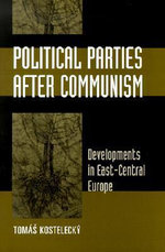 Political Parties After Communism : Developments in East-Central Europe - Tomas Kostelecky
