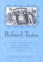 Refined Tastes : Sugar, Confectionery and Consumers in Nineteenth-century America - Wendy A. Woloson