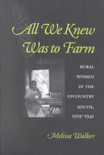 All We Knew Was to Farm : Rural Women in the Upcountry South, 1919-1941 - Melissa Walker