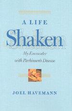 A Life Shaken : My Encounter with Parkinson's Disease - Joel Havemann