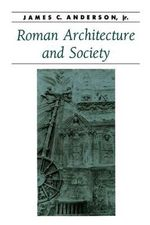 Roman Architecture and Society : Oxford History of Art - James C. Anderson