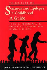 Seizures and Epilepsy in Childhood : A Guide - John M. Freeman