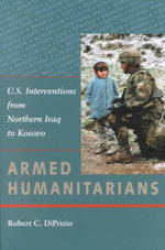 Armed Humanitarians : U.S. Interventions from Northern Iraq to Kosovo - Robert C. DiPrizio
