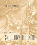 Small Town Baltimore : An Album of Memories - Gilbert Sandler