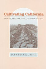 Cultivating California : Growers, Specialty Crops and Labor, 1875-1920 - David Vaught