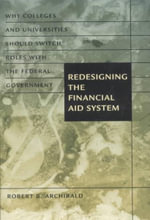 Redesigning the Financial Aid System : Why Colleges and Universities Should Switch Roles with the Federal Government - Robert B. Archibald