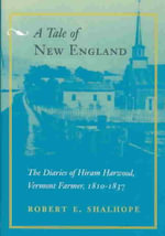 A Tale of New England : The Diaries of Hiram Harwood, Vermont Farmer, 1810-1837 - Hiram Harwood