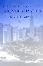 The Roots of American Industrialization - David R. Meyer