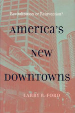 America's New Downtowns : Revitalization or Reinvention? - Larry R. Ford