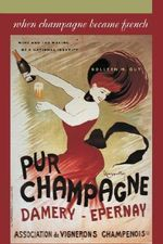 When Champagne Became French : Wine and the Making of a National Identity - Kolleen M. Guy