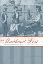 Manhood Lost : Fallen Drunkards and Redeeming Women in the Nineteenth-century United States - Elaine Frantz Parsons