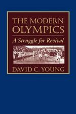 The Modern Olympics : A Struggle for Revival - David C. Young