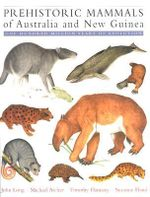 Prehistoric Mammals of Australia and New Guinea : One Hundred Million Years of Evolution - John A. Long