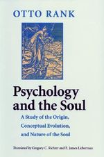 Psychology and the Soul : A Study of the Origin, Conceptual Evolution, and Nature of the Soul - Otto Rank