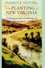 The Planting of New Virginia : Settlement and Landscape in the Shenandoah Valley - Warren R. Hofstra
