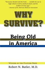 Why Survive? : Being Old in America - Robert N. Butler