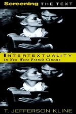 Screening the Text : Intertextuality in New Wave French Cinema - T. Jefferson Kline