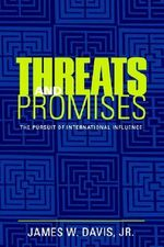 Threats and Promises : The Pursuit of International Influence - James W. Davis