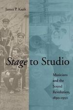 Stage to Studio : Musicians and the Sound Revolution, 1890-1950 - James P. Kraft
