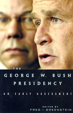The George W.Bush Presidency : An Early Assessment