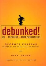Debunked! : ESP, Telekinesis, and Other Pseudoscience - Georges Charpak