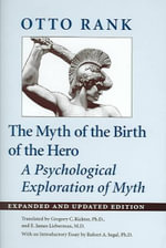 The Myth of the Birth of the Hero : A Psychological Exploration of Myth - Otto Rank