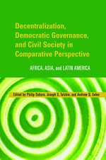 Decentralization, Democratic Governance, and Civil Society in Comparative Perspective : Africa, Asia and Latin America